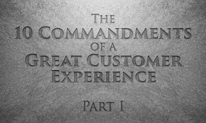 The 10 Commandments of a Great Customer Experience: Part 1