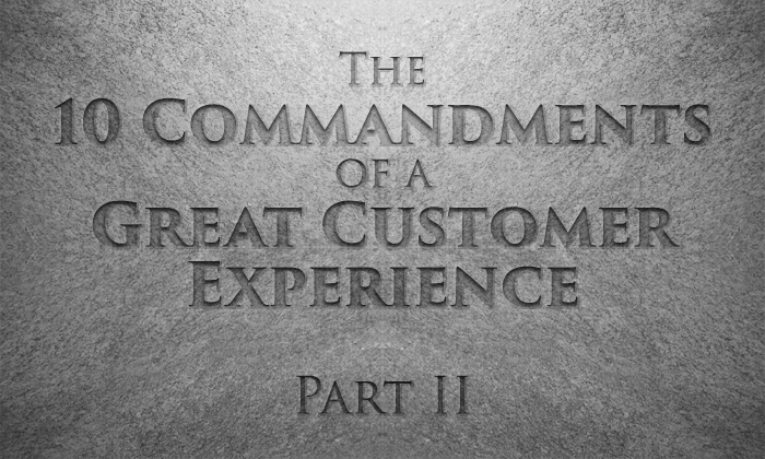 The 10 Commandments of a Great Customer Experience: Part 2